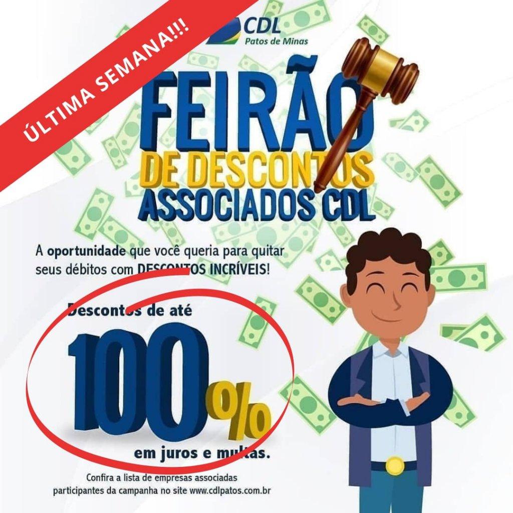 Última Semana : Feirão de Descontos CDL Patos de Minas, quite suas dívidas com descontos de até 100% em juros e multas. Seu nome limpo já!